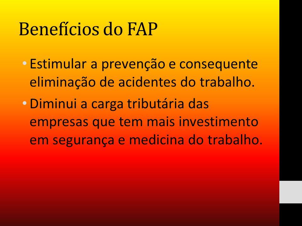 Benefícios do FAP Estimular a prevenção e consequente eliminação de acidentes do trabalho.