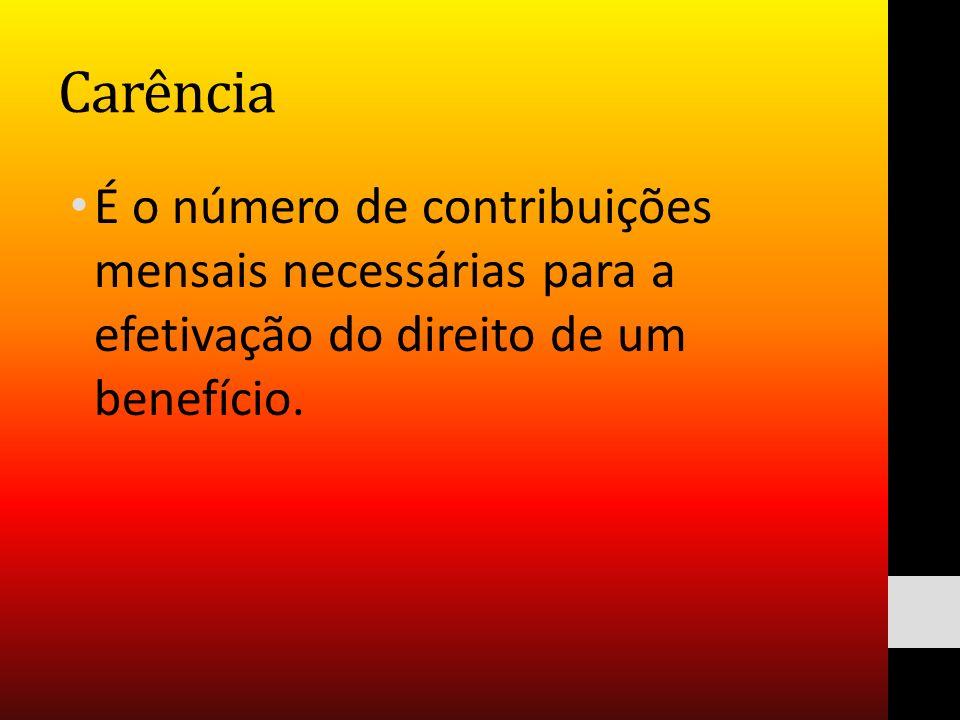 Carência É o número de contribuições mensais necessárias para a efetivação do direito de um benefício.