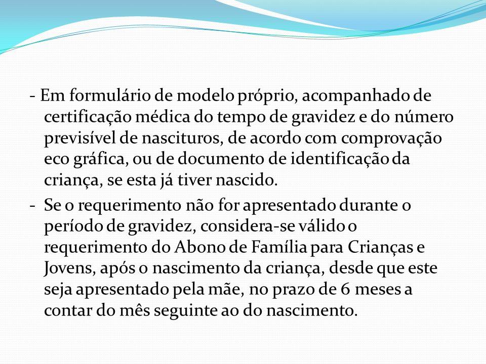 - Em formulário de modelo próprio, acompanhado de certificação médica do tempo de gravidez e do número previsível de nascituros, de acordo com comprovação eco gráfica, ou de documento de identificação da criança, se esta já tiver nascido.