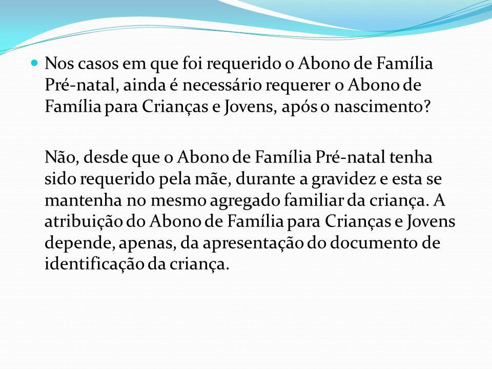 Nos casos em que foi requerido o Abono de Família Pré-natal, ainda é necessário requerer o Abono de Família para Crianças e Jovens, após o nascimento