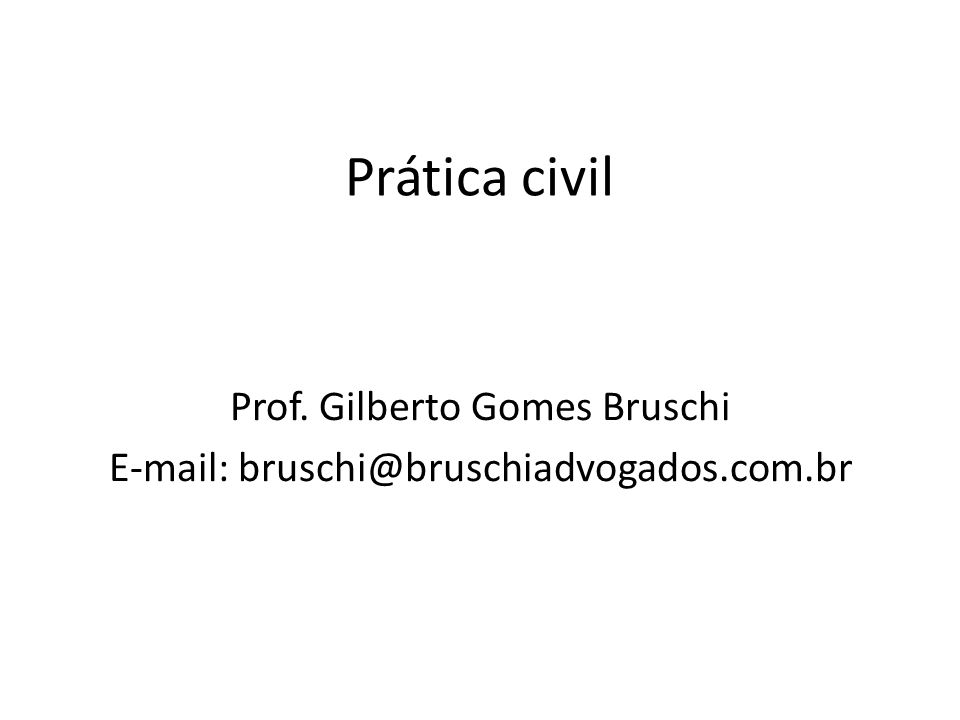Prof. Gilberto Gomes Bruschi E-mail: bruschi@bruschiadvogados.com.br