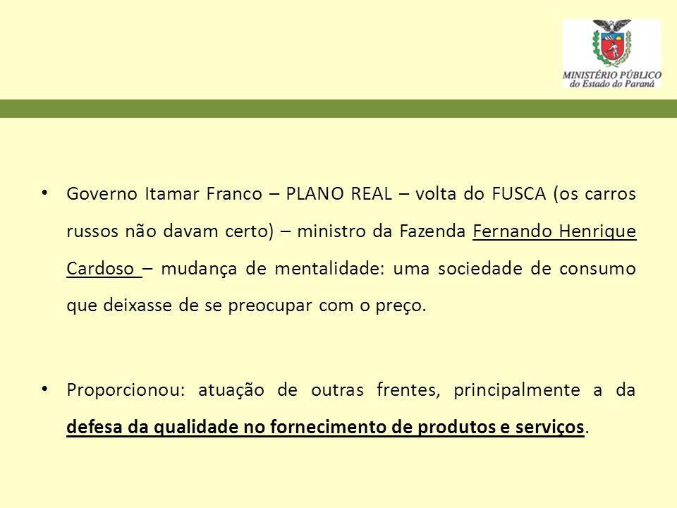Governo Itamar Franco – PLANO REAL – volta do FUSCA (os carros russos não davam certo) – ministro da Fazenda Fernando Henrique Cardoso – mudança de mentalidade: uma sociedade de consumo que deixasse de se preocupar com o preço.