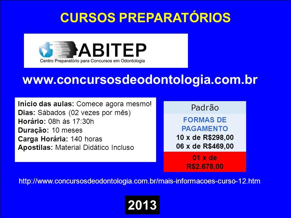 CURSOS PREPARATÓRIOS www.concursosdeodontologia.com.br 2013 Padrão