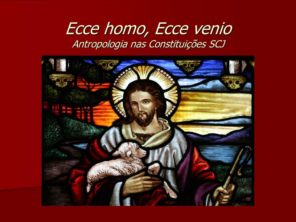 Ecce homo, Ecce venio Antropologia nas Constituições SCJ