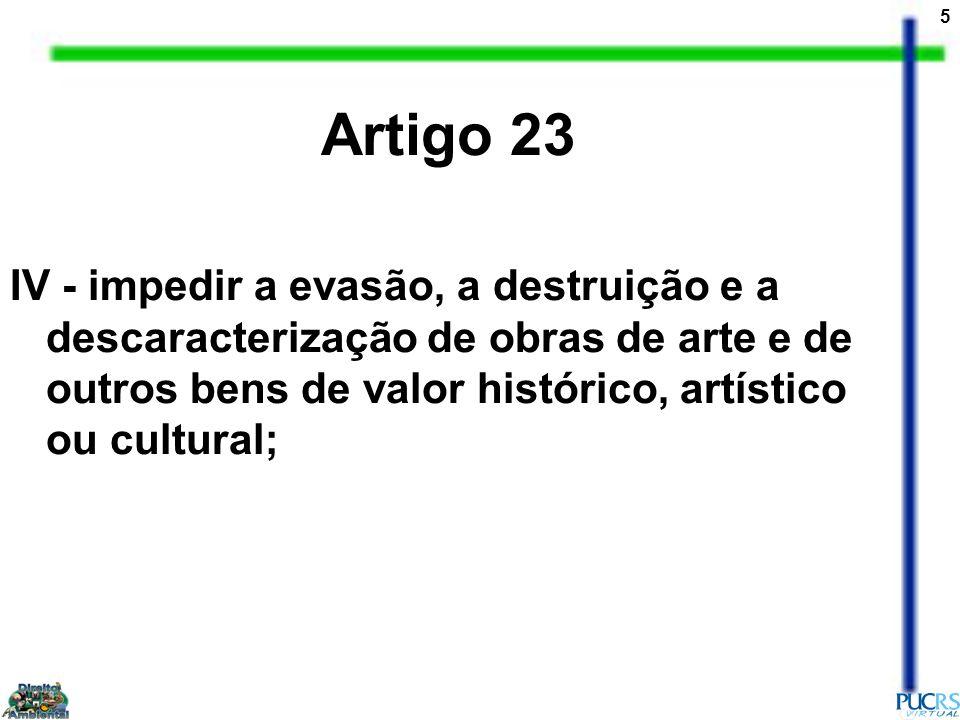 Artigo 23 IV - impedir a evasão, a destruição e a descaracterização de obras de arte e de outros bens de valor histórico, artístico ou cultural;