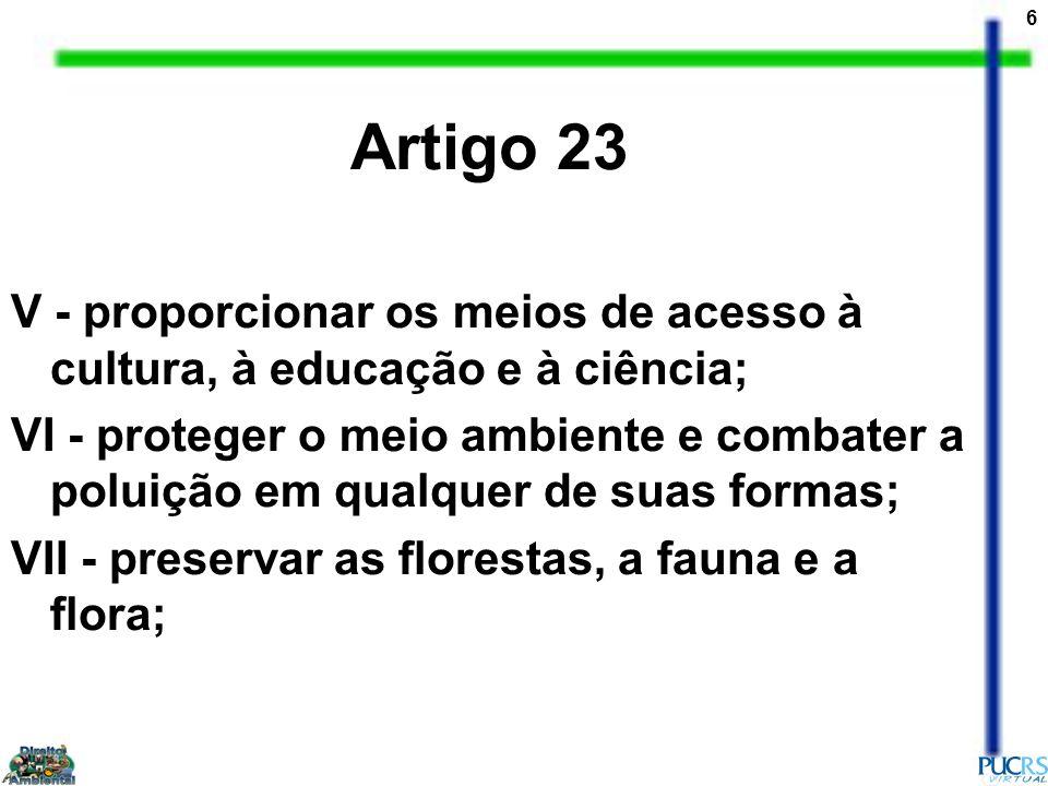 Artigo 23 V - proporcionar os meios de acesso à cultura, à educação e à ciência;