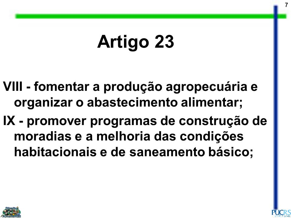 Artigo 23 VIII - fomentar a produção agropecuária e organizar o abastecimento alimentar;