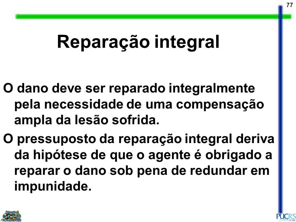 Reparação integral O dano deve ser reparado integralmente pela necessidade de uma compensação ampla da lesão sofrida.