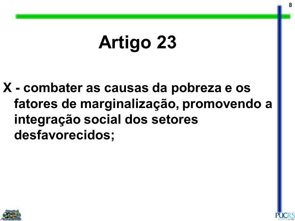 Artigo 23 X - combater as causas da pobreza e os fatores de marginalização, promovendo a integração social dos setores desfavorecidos;