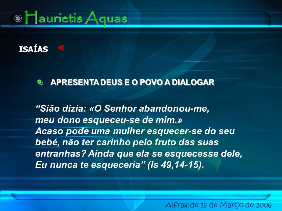 Haurietis Aquas Sião dizia: «O Senhor abandonou-me,