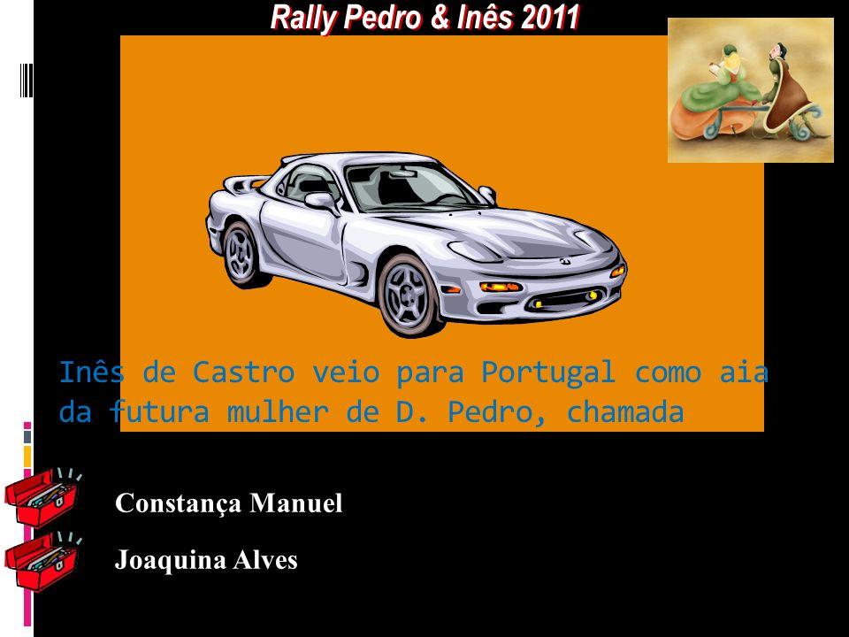 Rally Pedro & Inês 2011 Inês de Castro veio para Portugal como aia da futura mulher de D. Pedro, chamada.