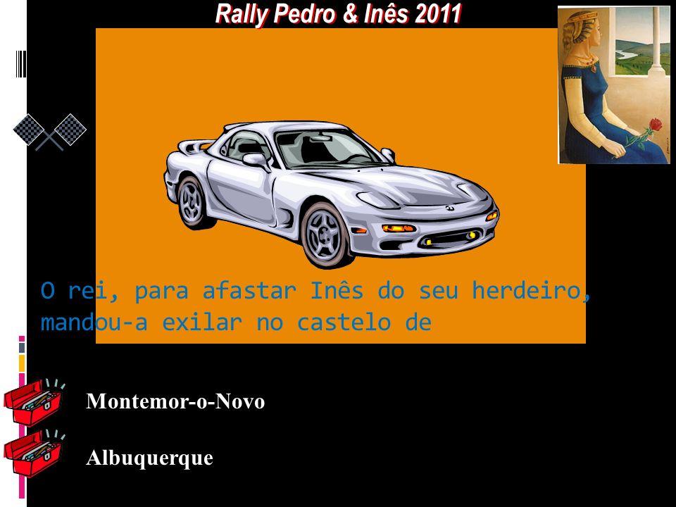 Rally Pedro & Inês 2011 O rei, para afastar Inês do seu herdeiro, mandou-a exilar no castelo de. Montemor-o-Novo.