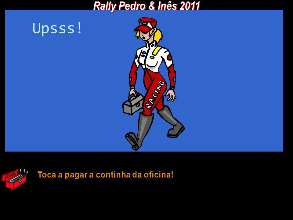 Rally Pedro & Inês 2011 Upsss! Toca a pagar a continha da oficina!