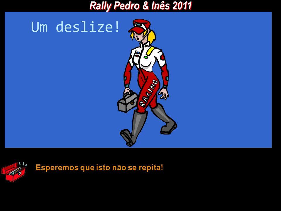 Rally Pedro & Inês 2011 Um deslize! Esperemos que isto não se repita!