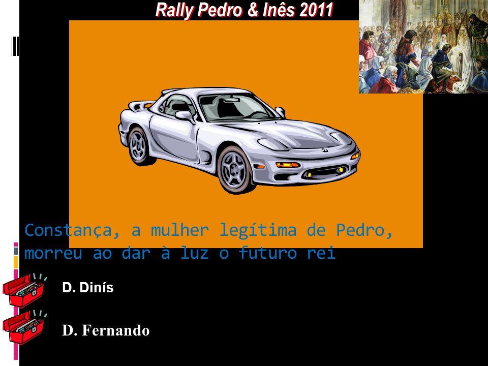 Rally Pedro & Inês 2011 Constança, a mulher legítima de Pedro, morreu ao dar à luz o futuro rei.
