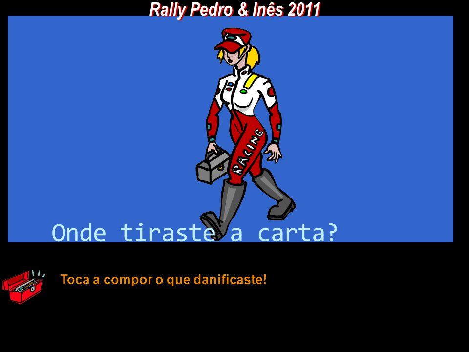 Onde tiraste a carta Rally Pedro & Inês 2011