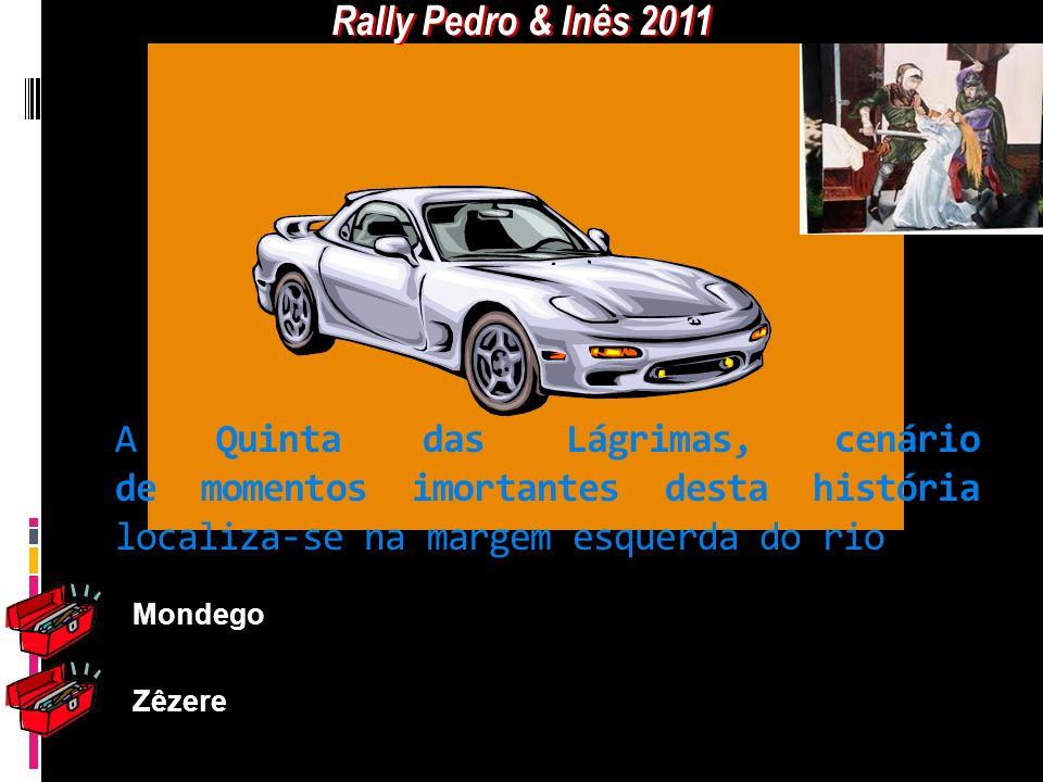 Rally Pedro & Inês 2011 A Quinta das Lágrimas, cenário de momentos imortantes desta história localiza-se na margem esquerda do rio.
