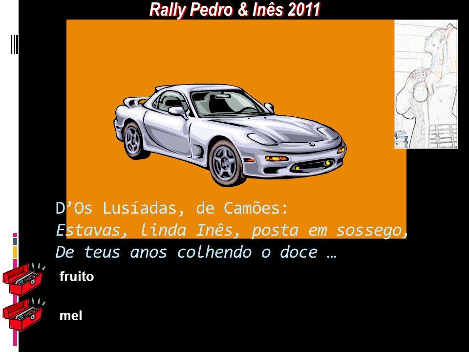 Rally Pedro & Inês 2011 D'Os Lusíadas, de Camões: Estavas, linda Inês, posta em sossego, De teus anos colhendo o doce …