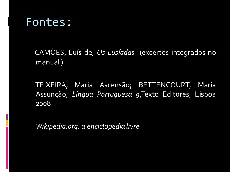 Fontes: CAMÕES, Luís de, Os Lusíadas (excertos integrados no manual )