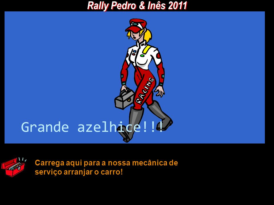 Grande azelhice!!! Rally Pedro & Inês 2011