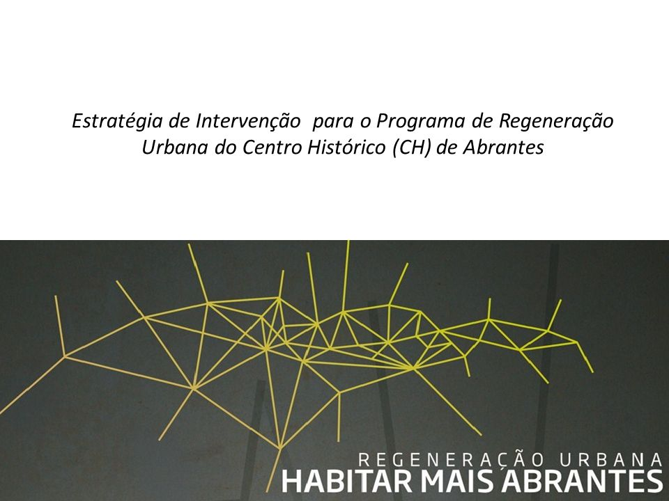 Estratégia de Intervenção para o Programa de Regeneração Urbana do Centro Histórico (CH) de Abrantes