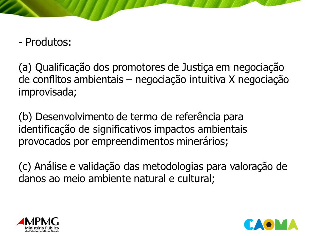 - Produtos: (a) Qualificação dos promotores de Justiça em negociação de conflitos ambientais – negociação intuitiva X negociação improvisada;