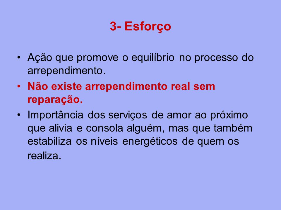 3- Esforço Ação que promove o equilíbrio no processo do arrependimento. Não existe arrependimento real sem reparação.
