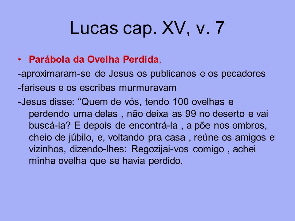 Lucas cap. XV, v. 7 Parábola da Ovelha Perdida.