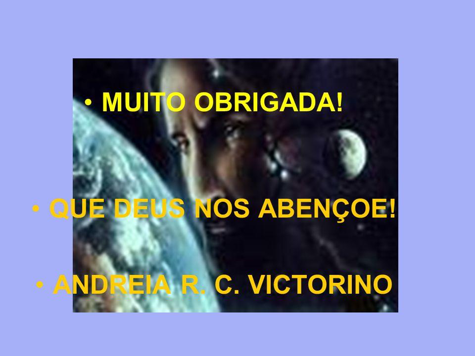 MUITO OBRIGADA! QUE DEUS NOS ABENÇOE! ANDREIA R. C. VICTORINO