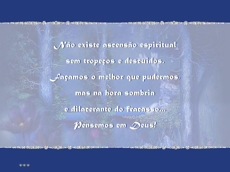 Não existe ascensão espiritual sem tropeços e descuidos.