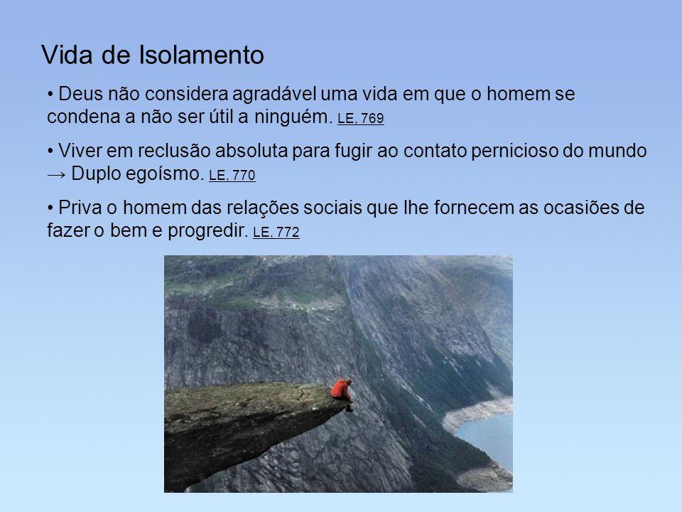 Vida de Isolamento Deus não considera agradável uma vida em que o homem se condena a não ser útil a ninguém. LE, 769.