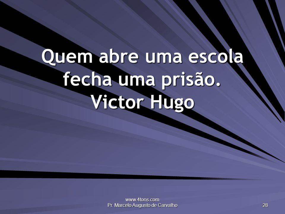 Quem abre uma escola fecha uma prisão. Victor Hugo