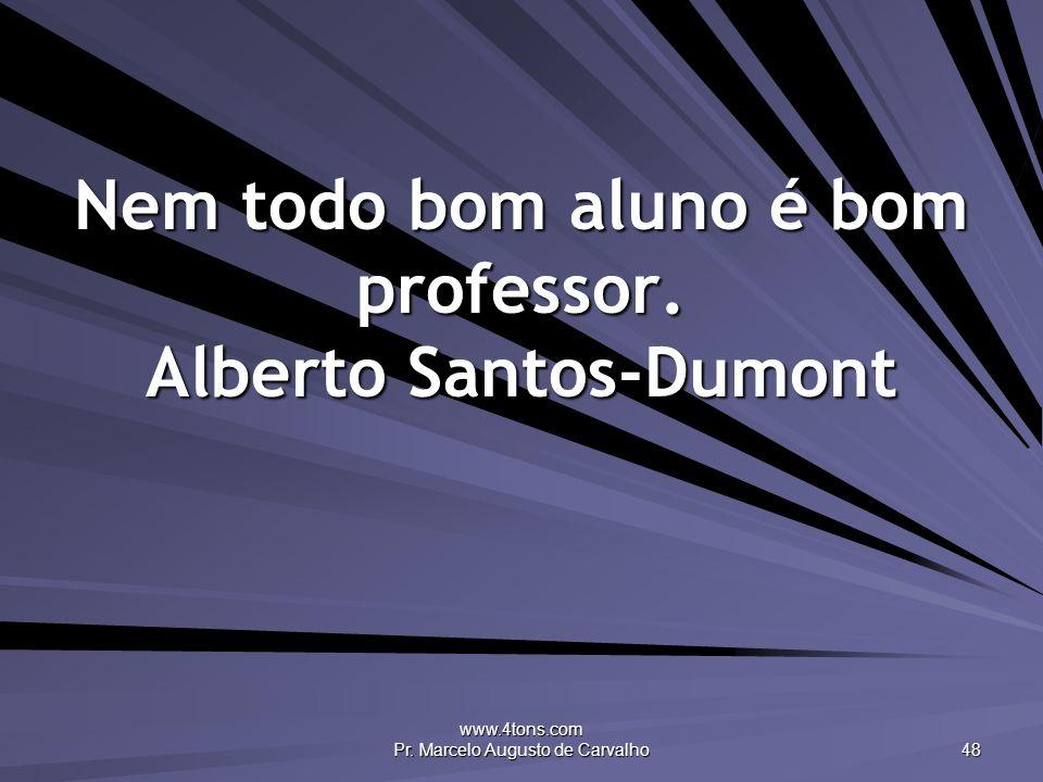 Nem todo bom aluno é bom professor. Alberto Santos-Dumont