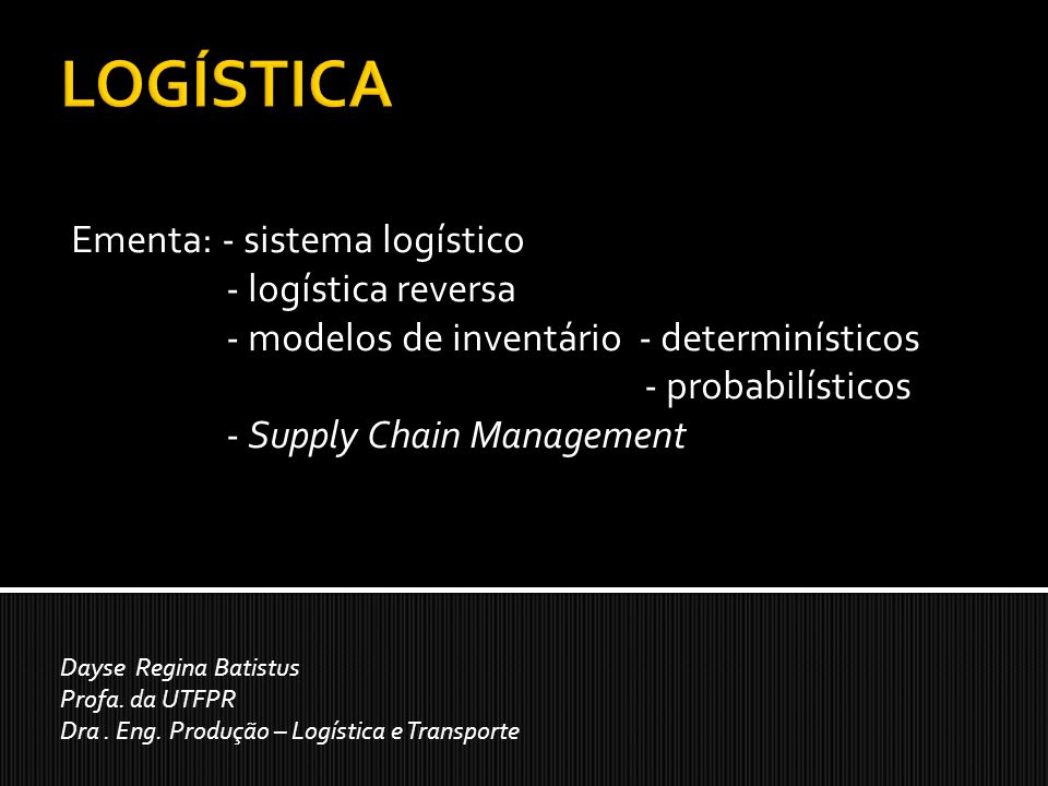 LOGÍSTICA Ementa: - sistema logístico - logística reversa