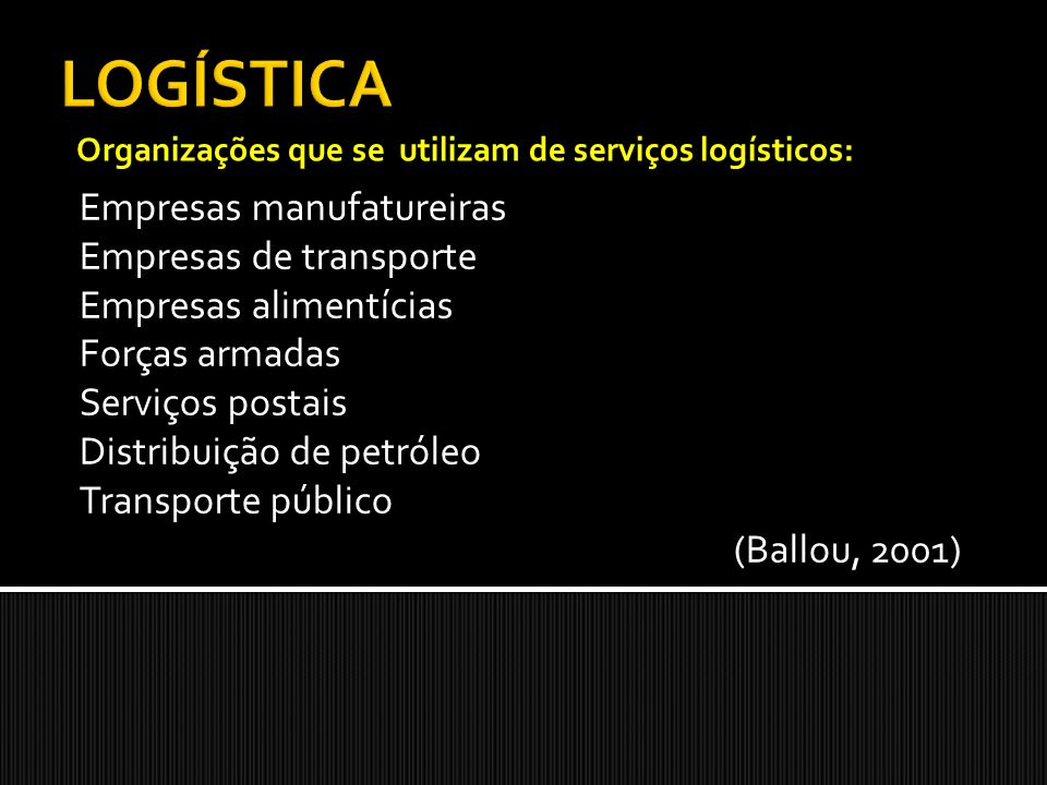 LOGÍSTICA Empresas manufatureiras Empresas de transporte