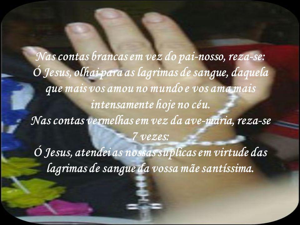 Nas contas brancas em vez do pai-nosso, reza-se: Ó Jesus, olhai para as lagrimas de sangue, daquela que mais vos amou no mundo e vos ama mais intensamente hoje no céu.