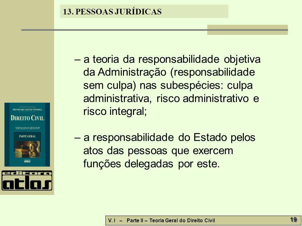 – a teoria da responsabilidade objetiva da Administração (responsabilidade sem culpa) nas subespécies: culpa administrativa, risco administrativo e risco integral;