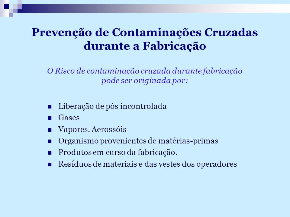 Prevenção de Contaminações Cruzadas durante a Fabricação O Risco de contaminação cruzada durante fabricação pode ser originada por: