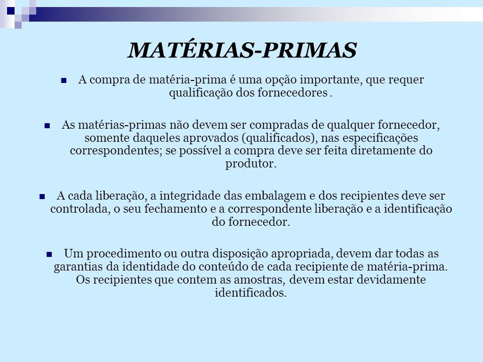 MATÉRIAS-PRIMAS A compra de matéria-prima é uma opção importante, que requer qualificação dos fornecedores .