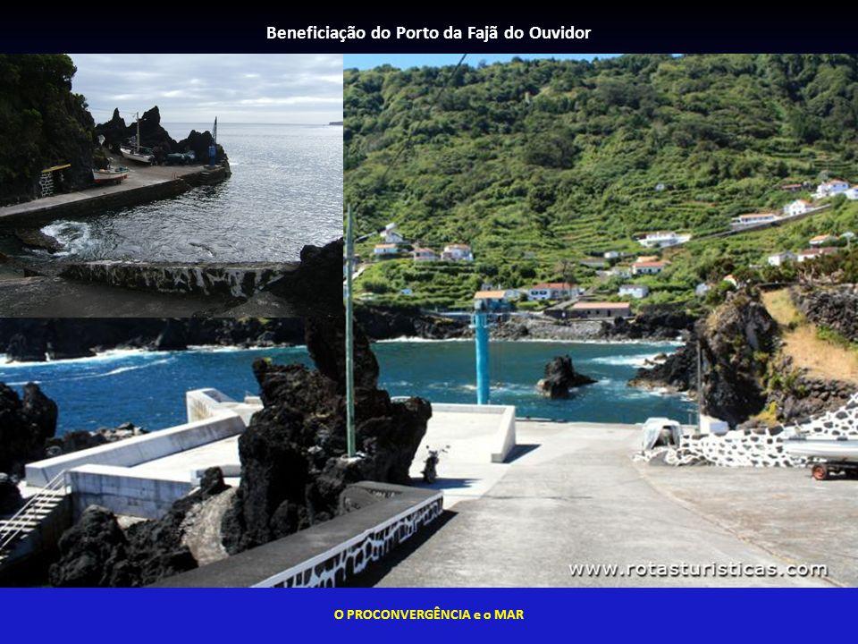 Beneficiação do Porto da Fajã do Ouvidor O PROCONVERGÊNCIA e o MAR