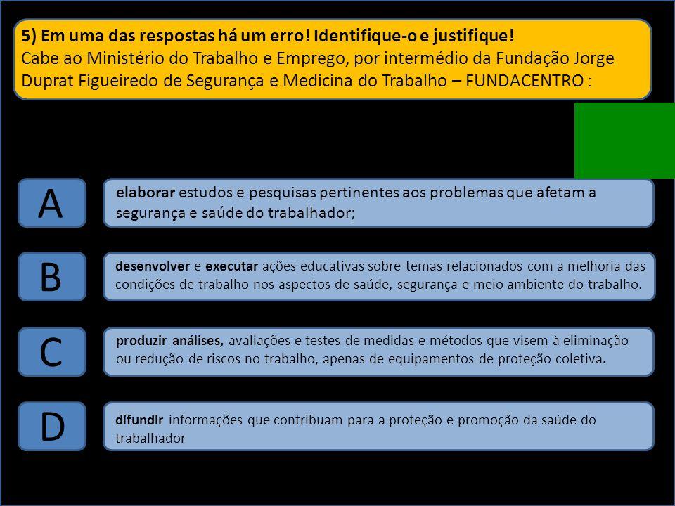 5) Em uma das respostas há um erro! Identifique-o e justifique!