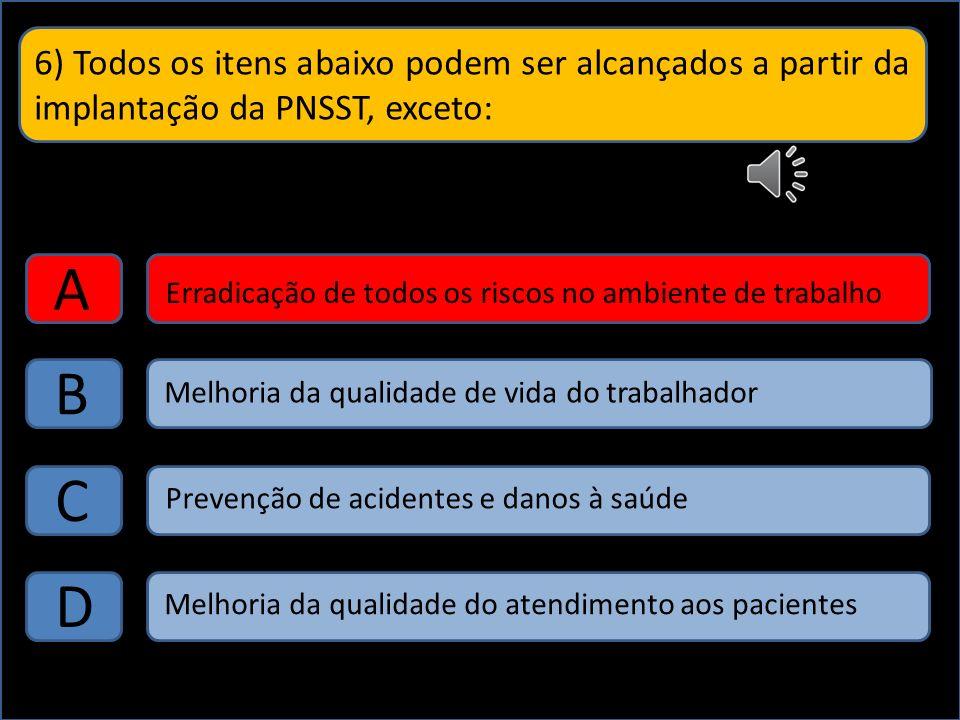 6) Todos os itens abaixo podem ser alcançados a partir da implantação da PNSST, exceto: