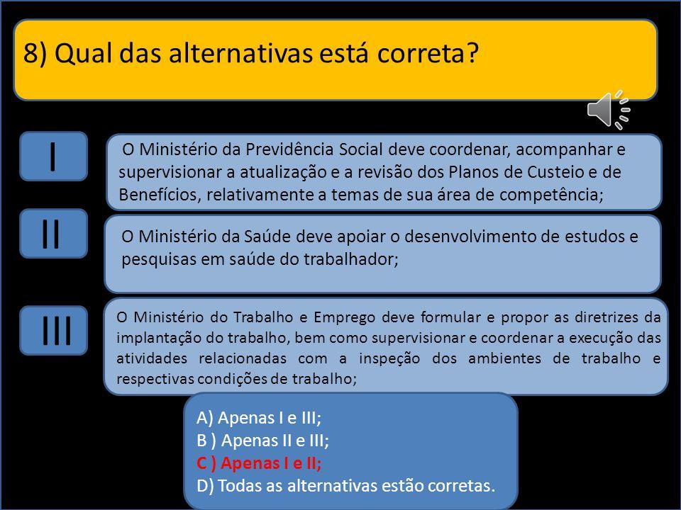 I II III 8) Qual das alternativas está correta