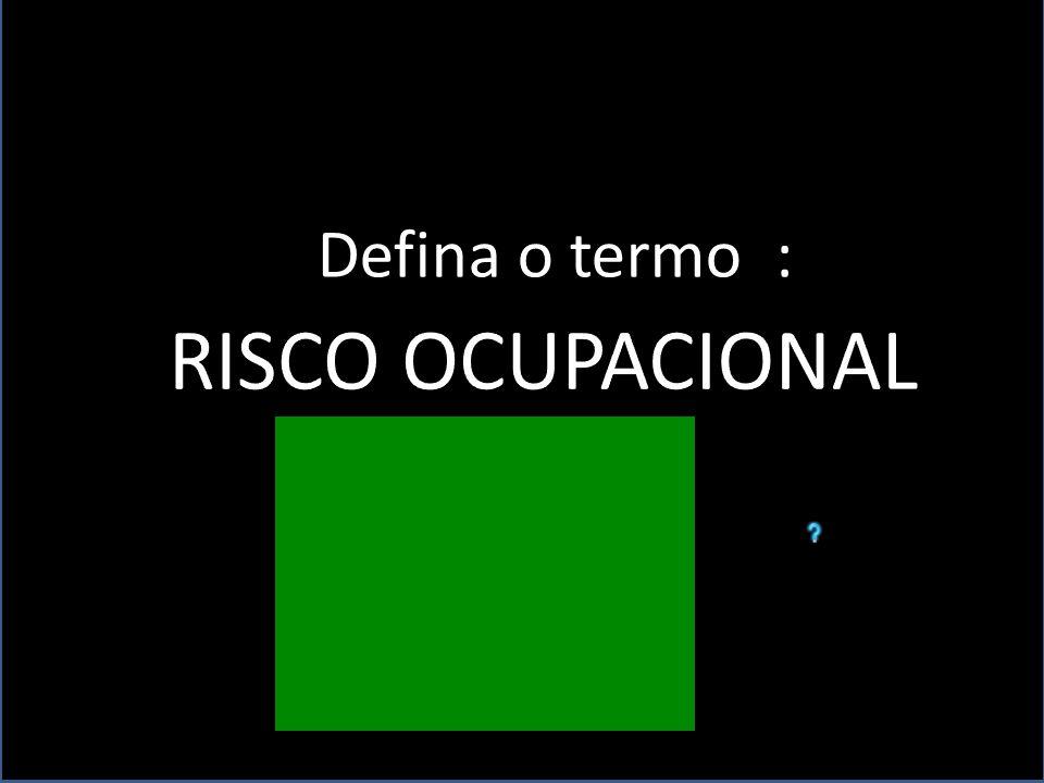 Defina o termo : RISCO OCUPACIONAL