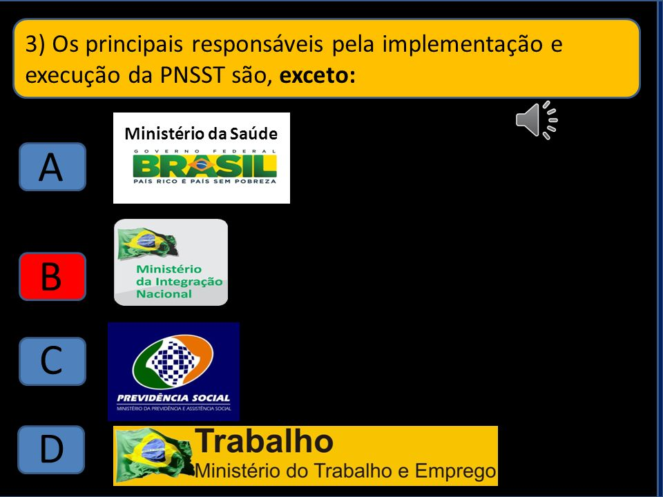 3) Os principais responsáveis pela implementação e execução da PNSST são, exceto: