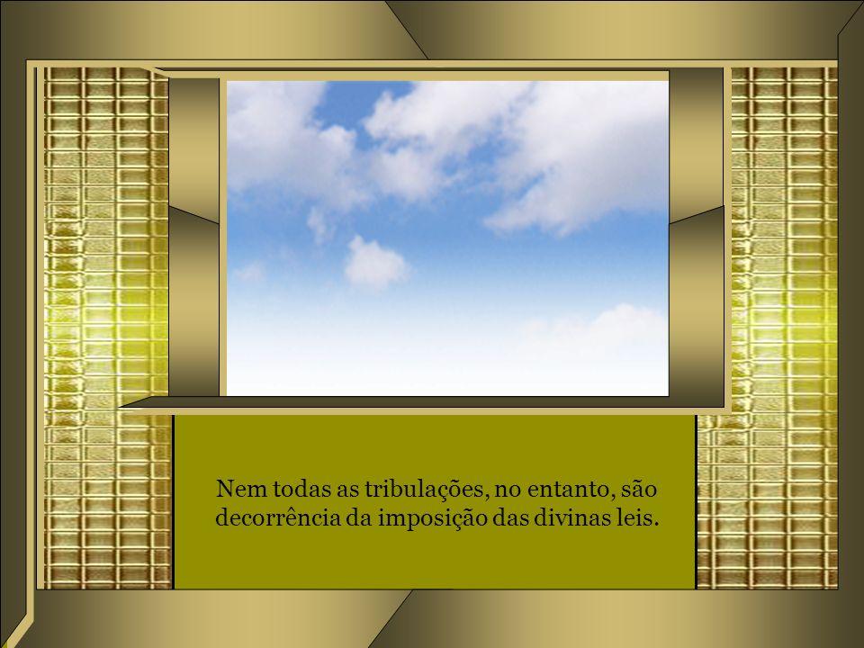 Nem todas as tribulações, no entanto, são decorrência da imposição das divinas leis.