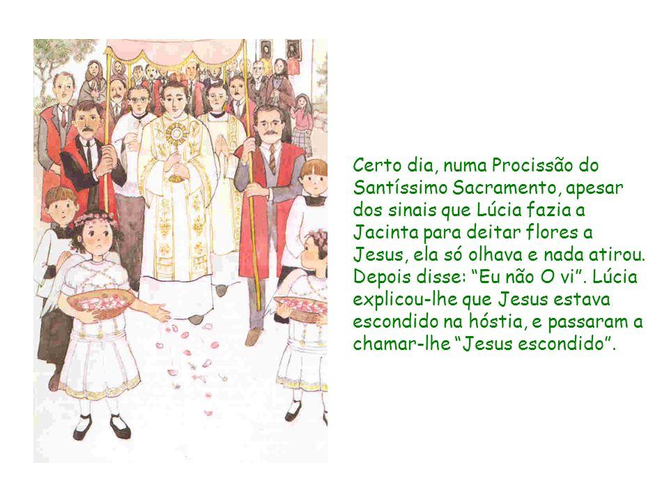 Certo dia, numa Procissão do Santíssimo Sacramento, apesar dos sinais que Lúcia fazia a Jacinta para deitar flores a Jesus, ela só olhava e nada atirou.