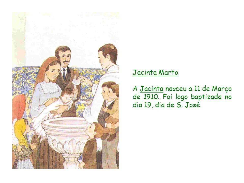 Jacinta Marto A Jacinta nasceu a 11 de Março de 1910. Foi logo baptizada no dia 19, dia de S. José.
