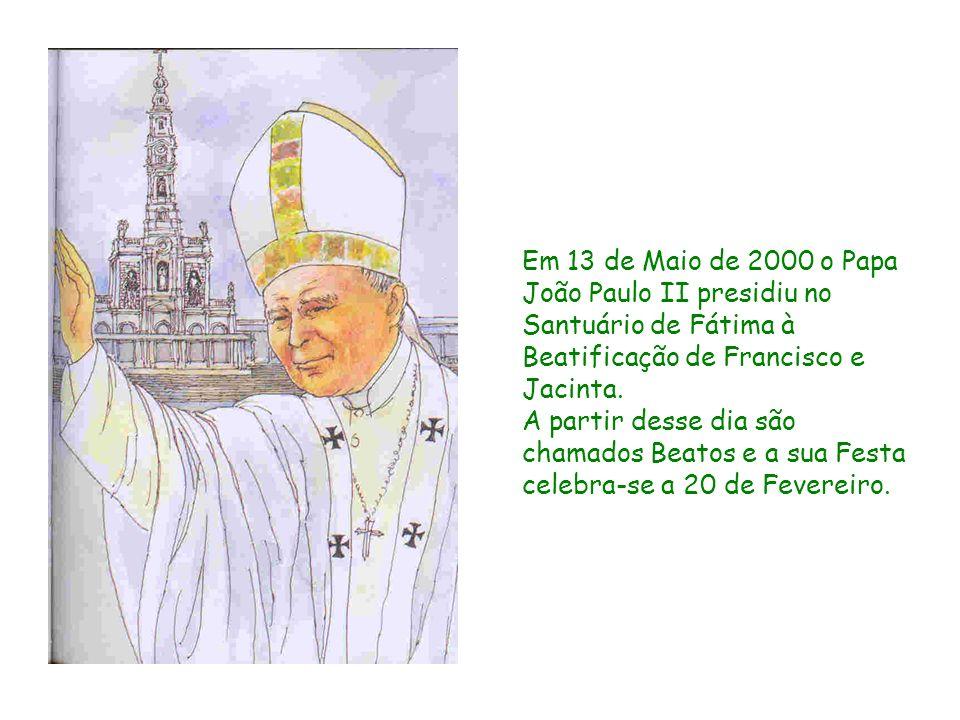 Em 13 de Maio de 2000 o Papa João Paulo II presidiu no Santuário de Fátima à Beatificação de Francisco e Jacinta.