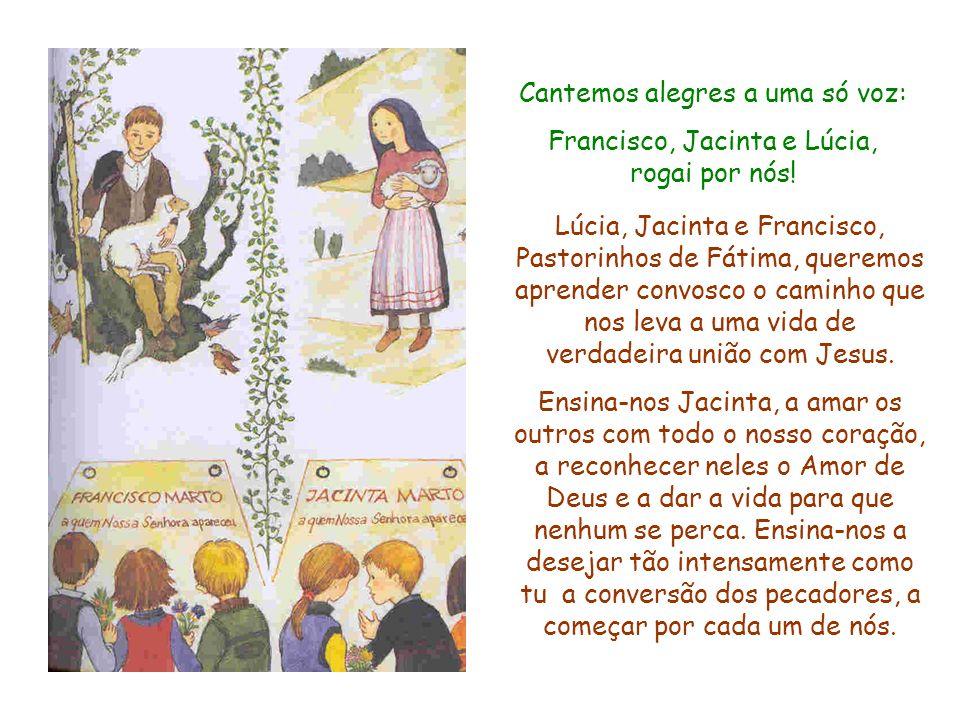 Cantemos alegres a uma só voz: Francisco, Jacinta e Lúcia,
